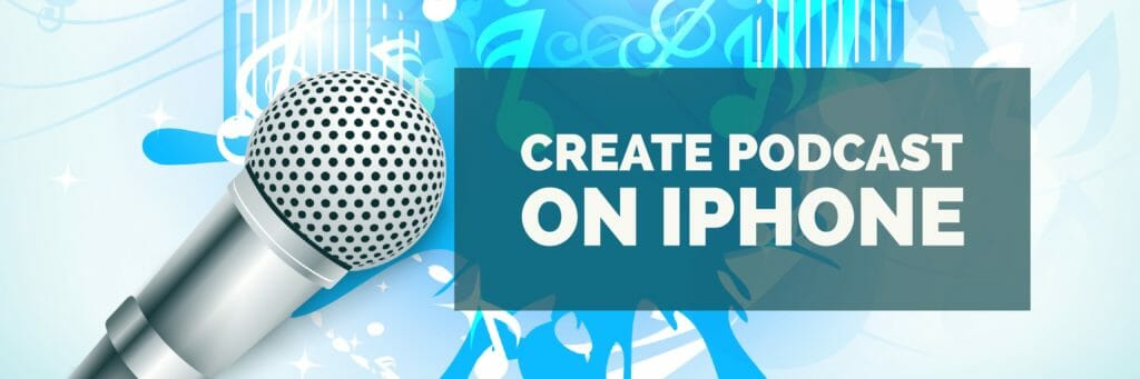 How To Create Podcast on iPhone or iPad With Ease