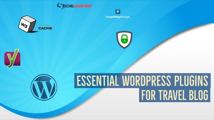 Essential WordPress Plugins For Travel Blogs