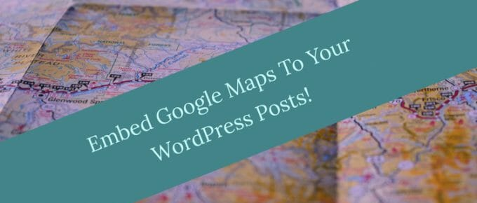 How To Quickly Embed / Add Google Maps To WordPress