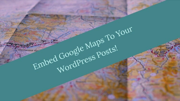 Add Google Maps To WordPress