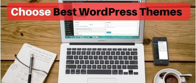 How to Choose the Best WordPress Theme For Your Site?