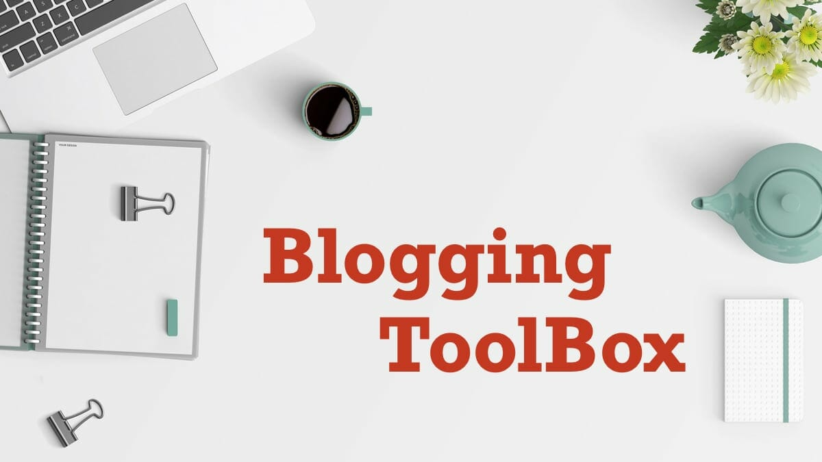 Blogging Toolbox - Tools and Services Needed For Blogging