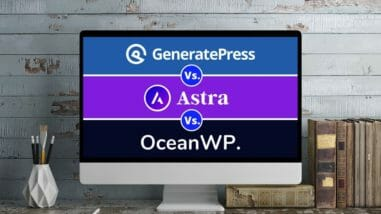 GeneratePress Vs Astra Vs OceanWP | Which Is Best & Why?