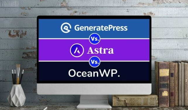 GeneratePress Vs Astra Vs OceanWP - Which Theme is the Best?
